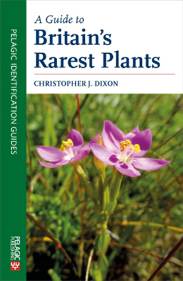 A Guide to Britain's Rarest Plants by Christopher J. Dixon